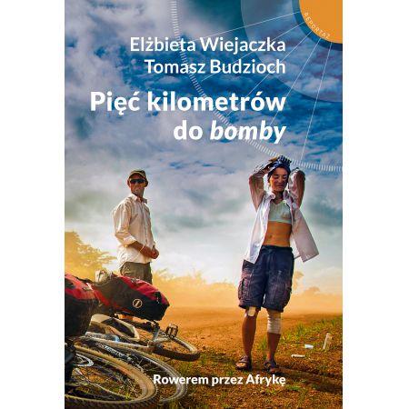 Pięć kilometrów do bomby. Rowerem przez Afrykę. Spotkanie z autorami książki!