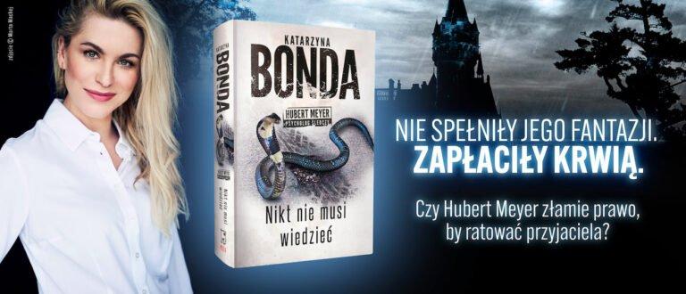Detektyw – profiler Hubert Meyer powraca po 10 latach! Mamy dla Was trzy książki Katarzyny Bondy…