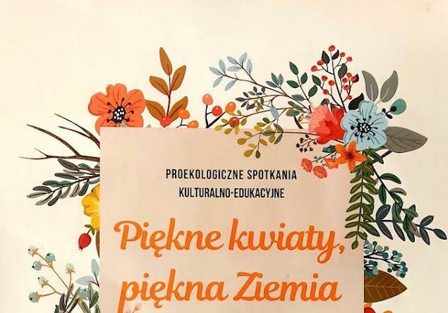 """18 sierpnia, Nowy Sącz: Proekologiczne spotkania kulturalno – edukacyjne """"Piękne kwiaty, piękna ziemia"""""""